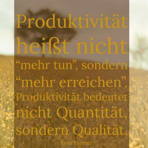 Produktivität, Lysa Farmer, Lysas Runde, mehr tun, erreichen, Quantität, Qualität